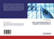 Bookcover of Laser-controlled effects in magnetic nanostructures
