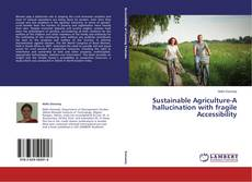 Bookcover of Sustainable Agriculture-A hallucination with fragile Accessibility