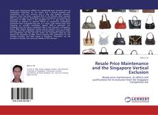 Bookcover of Resale Price Maintenance and the Singapore Vertical Exclusion