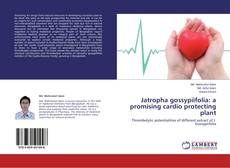 Bookcover of Jatropha gossypiifolia: a promising cardio protecting plant