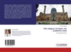 Borítókép a  The religion of Islam: An academic view - hoz