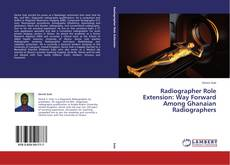 Bookcover of Radiographer Role Extension: Way Forward Among Ghanaian Radiographers