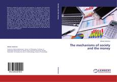 Couverture de The mechanisms of society and the money