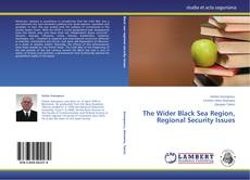 Bookcover of The Wider Black Sea Region, Regional Security Issues
