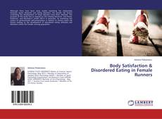 Bookcover of Body Satisfaction & Disordered Eating in Female Runners