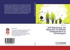 Bookcover of Self Help Group: An Approach To Women Empowerment In Chhattisgarh