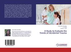 Bookcover of A Study to Evaluate the Trends of Accidental Trauma