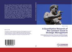 Bookcover of A Quantitative Research of the Common Good in Strategic Management