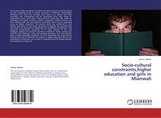 Bookcover of Socio-cultural constraints,higher education and girls in Mianwali