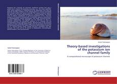 Couverture de Theory-based investigations of the potassium ion channel family