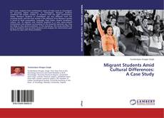 Bookcover of Migrant Students Amid Cultural Differences: A Case Study