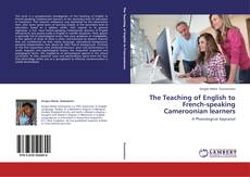 Bookcover of The Teaching of English to French-speaking Cameroonian learners