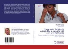 Bookcover of If a woman decides to urinate like a man,she will only wet her hands