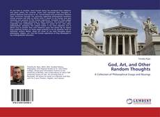 Couverture de God, Art, and Other Random Thoughts