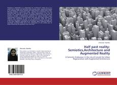 Bookcover of Half past reality-Semiotics,Architecture and Augmented Reality