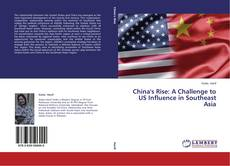 China's Rise: A Challenge to US Influence in Southeast Asia kitap kapağı