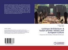 Buchcover von Lucknow Architecture: A fusion of Indo- Islamic and European Culture