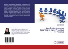 Academic grammar teaching in Iran: Proactive or reactive kitap kapağı