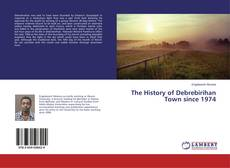 Bookcover of The History of Debrebirihan Town since 1974