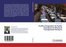 Bookcover of Traffic Congestion & Public Transport in Ghana:A Triangulated Analysis
