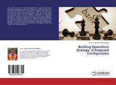Bookcover of Banking Operations Strategy: A Proposed Configuration