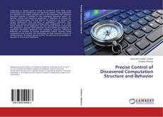 Couverture de Precise Control of Discovered Computation Structure and Behavior
