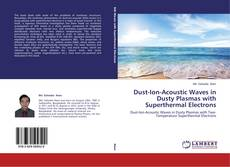 Bookcover of Dust-Ion-Acoustic Waves in Dusty Plasmas with Superthermal Electrons