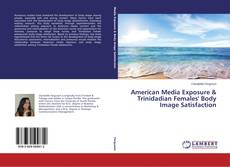 Bookcover of American Media Exposure & Trinidadian Females' Body Image Satisfaction