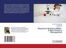 Copertina di Mupirocin Resistant MRSA - A New Threat in Management