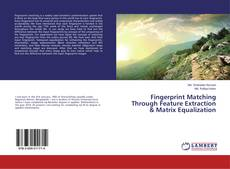 Bookcover of Fingerprint Matching Through Feature Extraction & Matrix Equalization