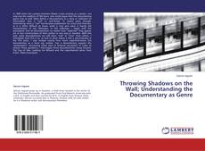 Couverture de Throwing Shadows on the Wall; Understanding the Documentary as Genre