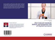 Bookcover of Diet induced metabolic defects and protective role of thyroid hormones
