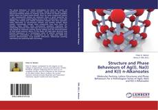 Bookcover of Structure and Phase Behaviours of Ag(I), Na(I) and K(I) n-Alkanoates