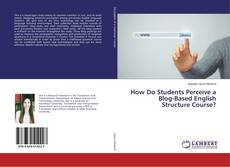 Bookcover of How Do Students Perceive a Blog-Based English Structure Course?