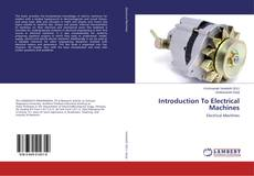 Bookcover of Introduction To Electrical Machines