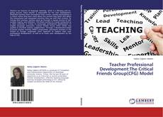 Teacher Professional Development:The Critical Friends Group(CFG) Model kitap kapağı