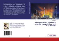 Bookcover of Thermodynamic and Phase behavior study of Fluid and Gas Hydrate