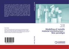 Bookcover of Modelling of metallic material microstructure – New paradigm