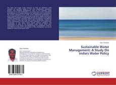 Bookcover of Sustainable Water Management: A Study On India's Water Policy
