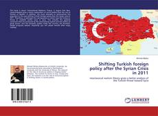 Bookcover of Shifting Turkish foreign policy after the Syrian Crisis in 2011