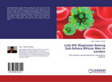 Bookcover of Late HIV Diagnoses Among Sub-Sahara African Men in London