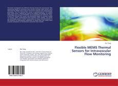 Borítókép a  Flexible MEMS Thermal Sensors for Intravascular Flow Monitoring - hoz