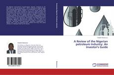 Bookcover of A Review of the Nigerian petroleum Industry: An Investor's Guide