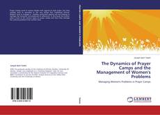 Bookcover of The Dynamics of Prayer Camps and the Management of Women's Problems