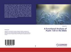 Bookcover of A Functional Analysis of Psalm 139 in the Bible