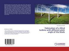 Portada del libro de Fabrication of a Wind turbine with different pitch angle of the blade