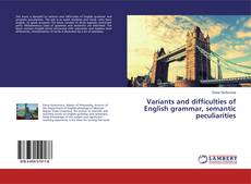 Couverture de Variants and difficulties of English grammar, semantic peculiarities