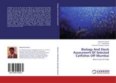 Bookcover of Biology And Stock Assessment Of Selected Catfishes Off Mumbai