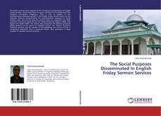 Borítókép a  The Social Purposes Disseminated In English Friday Sermon Services - hoz