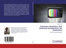 Copertina di Television Aesthetics And Historical Architecture: An Evaluation
